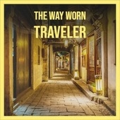 The Way Worn Traveler by Various Artists