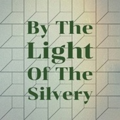By The Light Of The Silvery by Various Artists