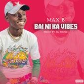 Bai ni ka vibes by Max-B