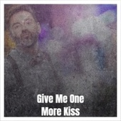 Give Me One More Kiss by Various Artists