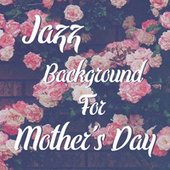 Jazz Background For Mother's Day de Various Artists
