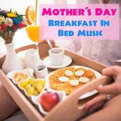 Mother's Day Breakfast In Bed Music by Various Artists