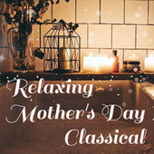 Relaxing Mother's Day Classical von Various Artists