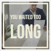 You Waited Too Long by Various Artists