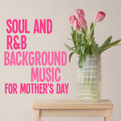 Soul And R&B Background Music For Mother's Day de Various Artists