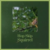 Hop Skip Squirrel by Various Artists