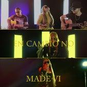 En Cambio No by Made Vi