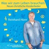 Was wir zum Leben brauchen – Neue christliche Kinderlieder von Reinhard Horn
