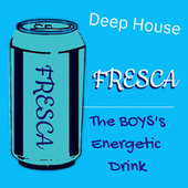 Fresca the Boys' Energetic Drink Deep House von Various Artists
