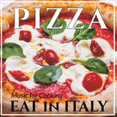 Eat in Italy : Music for Cooking Pizza von Various Artists