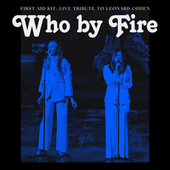 Who by Fire - Live Tribute to Leonard Cohen von First Aid Kit