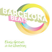 Barcelona ... Beats - Ethnic Grooves at the Waterfront by Various Artists