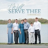 I Will Serve Thee by The Weaver Family