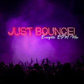 Just Bounce! Energetic EDM Mix by Various Artists