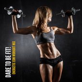 Dare to Be Fit! Energetic EDM Workout Mix by Various Artists