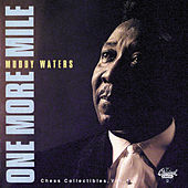 One More Mile / Chess Collectibles, Vol. 1 by Muddy Waters