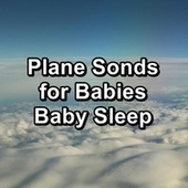 Plane Sonds for Babies Baby Sleep by Pink Noise Babies