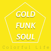 Colorful Life: Gold Funk Soul by Various Artists