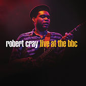 Robert Cray Live At The BBC by Robert Cray