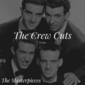 The Crew Cuts Sings - The Masterpieces by The  Crew Cuts