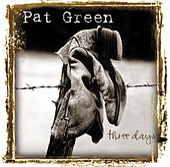 Three Days by Pat Green