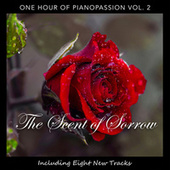 The Scent of Sorrow: One Hour of Pianopassion, Vol. 2 by Piano Passion