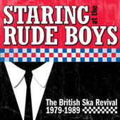 Staring At The Rude Boys: The British Ska Revival 1979-1989 by Various Artists