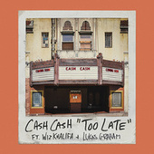 Too Late (feat. Wiz Khalifa & Lukas Graham) by Cash Cash