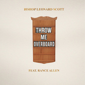 Throw Me Overboard (feat. Rance Allen) von Bishop Leonard Scott