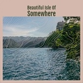 Beautiful Isle Of Somewhere by Various Artists