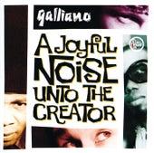 A Joyful Noise Unto The Creator by Galliano