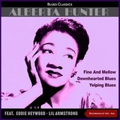 Fine and Mellow (Recprdings of 1939 - 1945) by Alberta Hunter with Charlie Shavers, Buster Bailey, Lil Armstrong, Wellman Braud, Alberta Hunter, Alberta Hunter