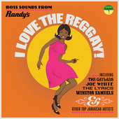 I Love the Reggay!: Early Reggae Sounds from Randy's Records 1969-1970 by Various Artists