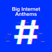 Big Internet Anthems de Various Artists