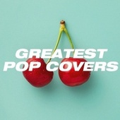 Greatest Pop Covers de Cover Pop, Ultimate Pop Hits, Cover Classics