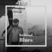 Railroad Blues de Beverley Sisters, Woody Guthrie, New Orleans Rhythm Kings, The Spaniels, Percy Sledge, Big Bill Broonzy, Lena Horne, Kenny Dorham, Gene Vincent, Donovan