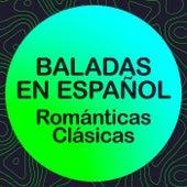 BALADAS EN ESPAÑOL - ROMÁNTICAS CLÁSICAS von Various Artists