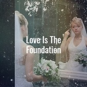 Love Is The Foundation by Various Artists