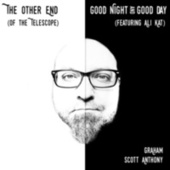 The Other End (Of the Telescope) / Good Night and Good Day de Graham Scott Anthony