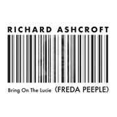 Bring on the Lucie (FREDA PEEPLE) by Richard Ashcroft