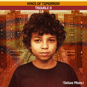 TROUBLE II: Someplace In The Middle (Deluxe Mixes) by Kings Of Tomorrow