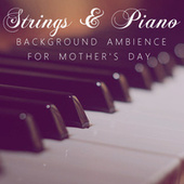 Strings & Piano Background Ambience For Mother's Day von Various Artists
