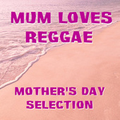 Mum Loves Reggae Mother's Day Selection von Various Artists