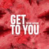 Get To You by Trevor Jackson