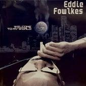 Welcome to My World by Eddie Flashin Fowlkes
