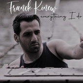 Eveything I Do by Franck Kinew
