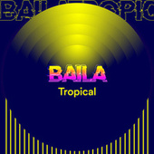 Baila Tropical by Various Artists