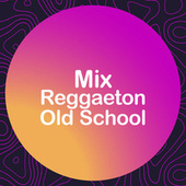 Mix Reggaeton Old School von Various Artists
