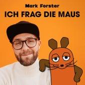 ICH FRAG DIE MAUS von Mark Forster