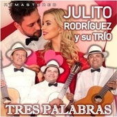 Tres Palabras (Remastered) de Julito Rodríguez
